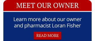 Meet Our Owner | Learn more about our owner and pharmacist Loran Fisher